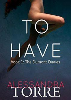 To Have (The Dumont Diaries Book 1) by Alessandra Torre, http://smile.amazon.com/dp/B00EFDNTNI/ref=cm_sw_r_pi_dp_zc3Dub0TM09KK