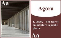 Basically, agoras were the malls of ancient Flash Cards for Common Architectural Terms. Architect takes a stab at the language of design.  Rome, except they didn't serve pizza in the food court. Otherwise, exactly the same.