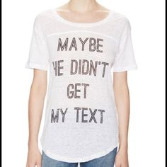 """Maybe He Didn't Get My Text"" Tee Small ""Maybe He Didn't Get My Text"" tee. Giving them the benefit of the doubt!  Size small. Made with a sheer material that melts and drapes. So cute with black leggings and boots. Make a statement to all the unresponsive men.  I am an honest buyer and seller. I offer 15% off bundles and great free gifts. My closet is a hobby, not a money maker! Feel free to chat or ask about my items. Thanks for the shares and loves!  Steph Boutique Tops"