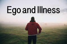 Blog about ego and illness, and how important illness can be in helping you be present in life, which in turn helps you live with less of an ego. CFS ME Chronic Illness FIbro: