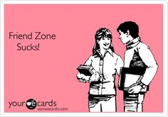 In the friend zone, and placed those in the friend zone