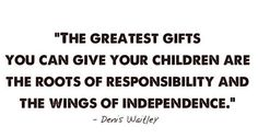 The best thing you can do for your child. Sometimes the child will not understand or like it but if you succeed - they will have done both in their lives - learned to be responsible AND independent...
