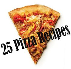 It's Written on the Wall: Here's 25 Pizza Recipes you can add to your cookbook!