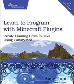 Learn To Program With Minecraft Plugins: Create Flaming Cows In Java Using Canarymod PDF