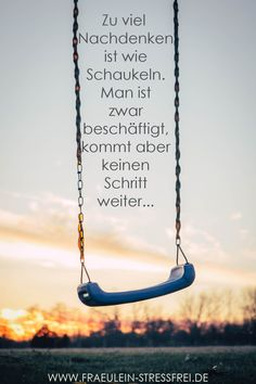 Not a step further - Monday memo # 49 Thinking too much is like swinging. You are busy, but you don& get one step - German Quotes, True Words, Tutorial, Yoga Inspiration, Good To Know, Positive Quotes, Life Quotes, About Me Blog, Stress