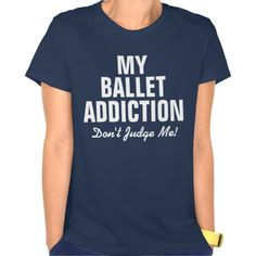 My ballet addiction don't judge me! T-Shirt