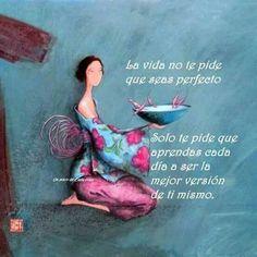 La vida no te pide que seas perfecto...