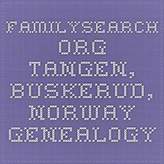 familysearch.org.  Tangen, Buskerud, Norway Genealogy