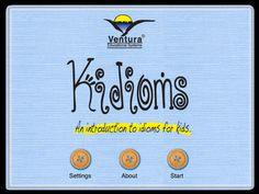 Kidioms - an app that introduces idioms to kids.  It is $2 and there are also games that go with the idioms.  There is also a Kidioms2 app