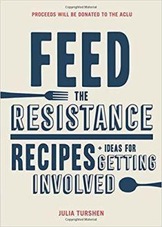 Feed the Resistance: Recipes + Ideas for Getting Involved: Julia Turshen: 9781452168388: Amazon.com: Books