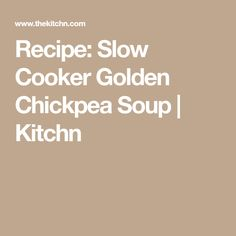 Recipe: Slow Cooker Golden Chickpea Soup | Kitchn