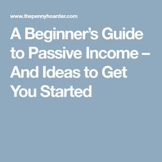 A Beginner's Guide to Passive Income – And Ideas to Get You Started