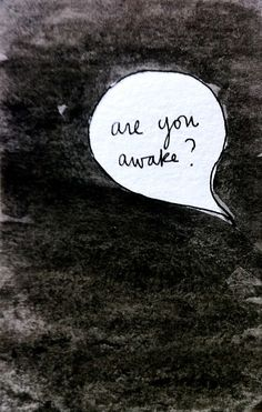hmmm.... Are you awake?  Yes,..maybe... no? Wake Up!  Wake UP!   Be AWAKE!    See what is real.  See!