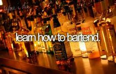 Learn How To Bartend. # Bucket List # Before I Die
