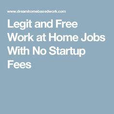 Legit and Free Work at Home Jobs With No Startup Fees