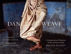 DANCE OF THE WEAVE by BRIANA BLASKO http://india.blogs.nytimes.com/2013/12/17/where-dance-and-textiles-meet/#more-71474