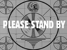 in early days of tv this was seen before programs began in the morning and then after 11:00 at night...