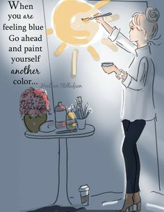When you're feeling blue paint yourself with other color