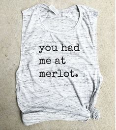 You had me at merlot Muscle Tee, wine tank, wine shirt, wino, workout tank, gym…