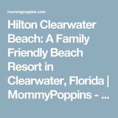Hilton Clearwater Beach: A Family Friendly Beach Resort in Clearwater, Florida | MommyPoppins - Things to do with Kids