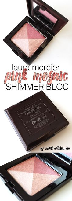 I just named my favorite blush and highlighter of 2014!  It is the Laura Mercier Pink Mosaic Shimmer Bloc. - My Newest Addiction Beauty Blog