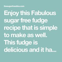 Enjoy this Fabulous sugar free fudge recipe that is simple to make as well. This fudge is delicious and it has not added sugar to the recipe.