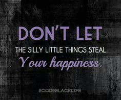 Don't Let silly little things steal ur happiness