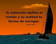 Tu intención define el rumbo y tu actitud tu forma de navegar.