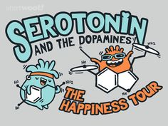 Serotonin & the Dopamines: The Happiness Tour... You'll be depressed if you miss them...