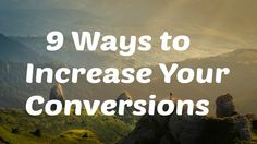 9 Ways to Increase Your Conversions