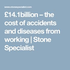 £14.1billion – the cost of accidents and diseases from working | Stone Specialist