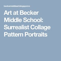 Art at Becker Middle School: Surrealist Collage Pattern Portraits Surrealist Collage, Picasso Portraits, Sculpture Lessons, Collage Drawing, Architectural Prints, Day Of The Dead Skull, House Drawing, Middle School Art, Artist Trading Cards