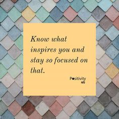 Know what inspires you and stay so focused on that.   #positivitynote #upliftingyourspirit