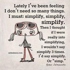 Simplify, simplify, simplify...