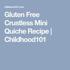 Gluten Free Crustless Mini Quiche Recipe | Childhood101