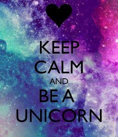 Keep calm and be a unicorn ❤