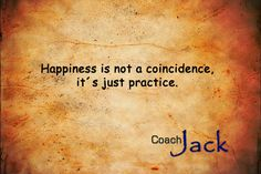 Practicing happiness is getting ready to actually be happy, no matter what happens around us.