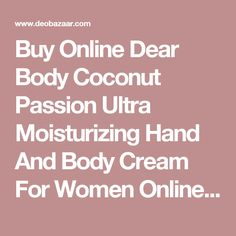 Buy Online Dear Body Coconut Passion Ultra Moisturizing Hand And Body Cream For Women  Online @  Rs. 249 By Dear Body : DeoBazaar.com