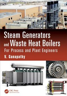 Availability: http://130.157.138.11/record=b3874967~S13 Steam Generators and Waste Heat Boilers: For Process and Plant Engineers / V. Ganapathy