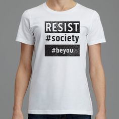 Resist Society. In a world of peer pressure, why conform? Be YOU!  Resist Society. Be the person you were born to be. Wear one with pride. You deserve one. JD.