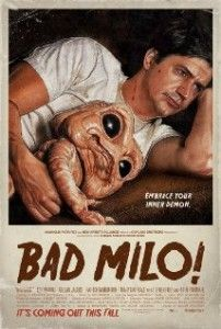 Bad Milo (2013) Genre: Horror Director: Jacob Vaughan Cast: Gillian Jacobs, Patrick Stephen Root, Jonathan Daniel Brown, Mary Place, Kumail Writers: Benjamin Hayes, Jacob Vaughan RunTime: 84 min Country : US Language : English Related posts:Jug Face (2013)Hell Baby (2013)Apocalypse ZWorld War Z (2013)House HuntingAfter Effect (2013)Ravenous (1999)Skinwalkers (2006)Evidence (2013)Sharknado (2013)Abandoned Mine (2013)Blood Shot (2013)