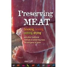 Preserving Meat: Smoking, Brining, Potting, Drying & Other Traditional Methods of Preserving Meat, Fish & Game at Home: Amazon.co.uk: Ann Cliff: Books