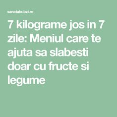 7 kilograme jos in 7 zile: Meniul care te ajuta sa slabesti doar cu fructe si legume Health And Beauty, Cardio, The Cure, Health Fitness, Abs, Healing, Cooking, Sport, Food