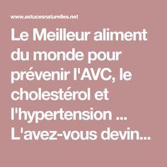 Le Meilleur aliment du monde pour prévenir l'AVC, le cholestérol et l'hypertension ... L'avez-vous deviné ?!
