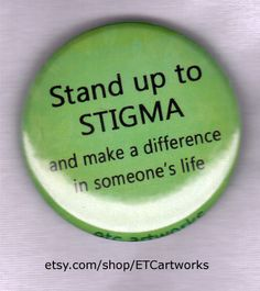 Stand Up to Stigma. 1.5 inch button pin or magnet.