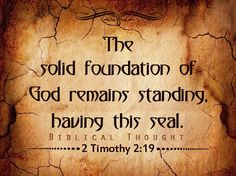 The solid foundation of God remains standing, having this seal.—2 Timothy 2:19. http://wol.jw.org/en/wol/dt/r1/lp-e/2016/4/9