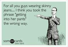 Please guys skinny pants are not for you nor are yoga pants!!!