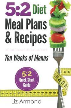 5:2 Diet Meal Plans & Recipes: Ten Weeks of Menus - 5:2 Quick Start Guide (5:2 Fast Diet) (Volume 3) #3weekdiet