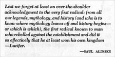 Most Americans have never heard of Saul Alinsky. Both Hillary Clinton and Barack Obama worship at the altar of Alinskyism. This book, Rules for Radicals, is a book of deceptive tactics that liberals should employ to push their agenda. Dispicable man and ideals.
