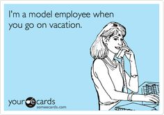 I basically just told my manager this when he came back from vacation.